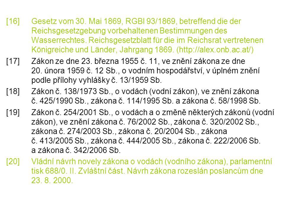 [16] Gesetz vom 30. Mai 1869, RGBl 93/1869, betreffend die der Reichsgesetzgebung vorbehaltenen Bestimmungen des Wasserrechtes. Reichsgesetzblatt für die im Reichsrat vertretenen Königreiche und Länder, Jahrgang 1869. (http://alex.onb.ac.at/)